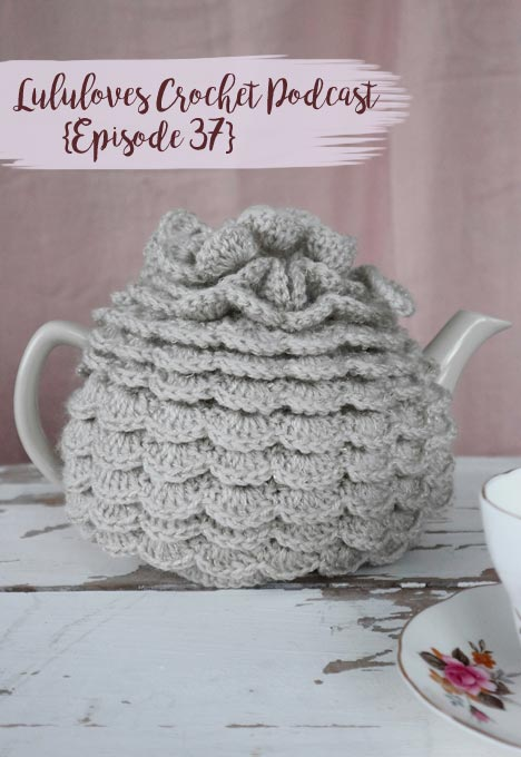 Lululoves Crochet Podcast episode 37